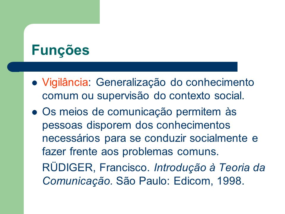 Funções Vigilância: Generalização do conhecimento comum ou supervisão do contexto social.