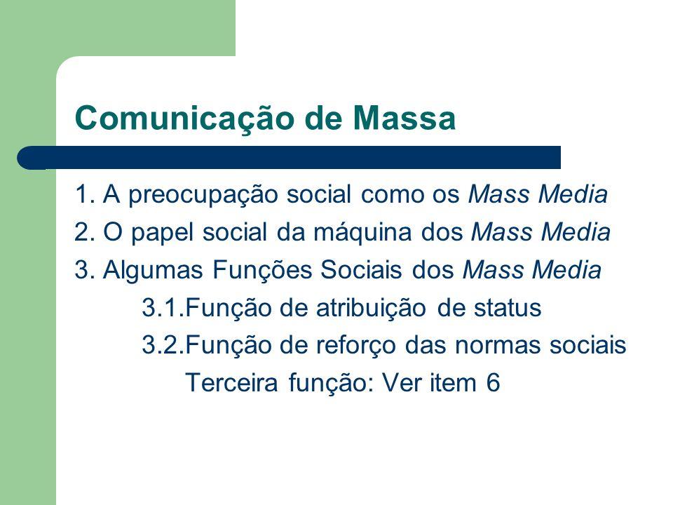 Comunicação de Massa 1. A preocupação social como os Mass Media