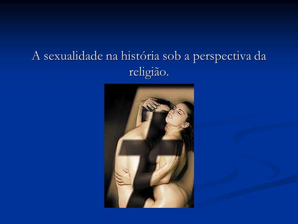 A sexualidade na história sob a perspectiva da religião.