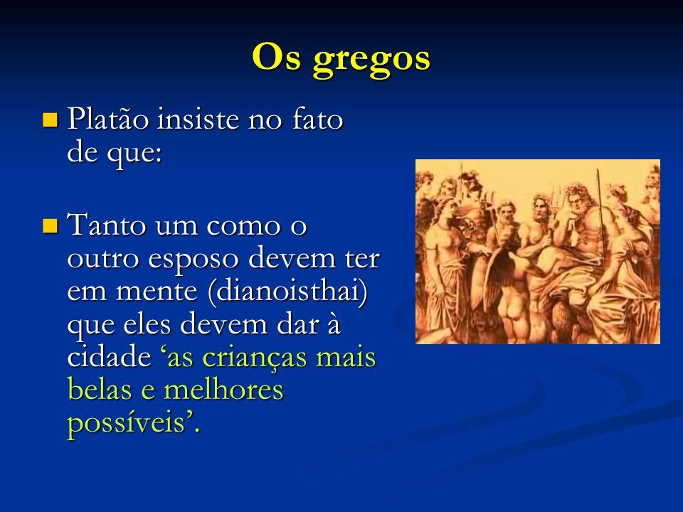 Os gregos Platão insiste no fato de que: