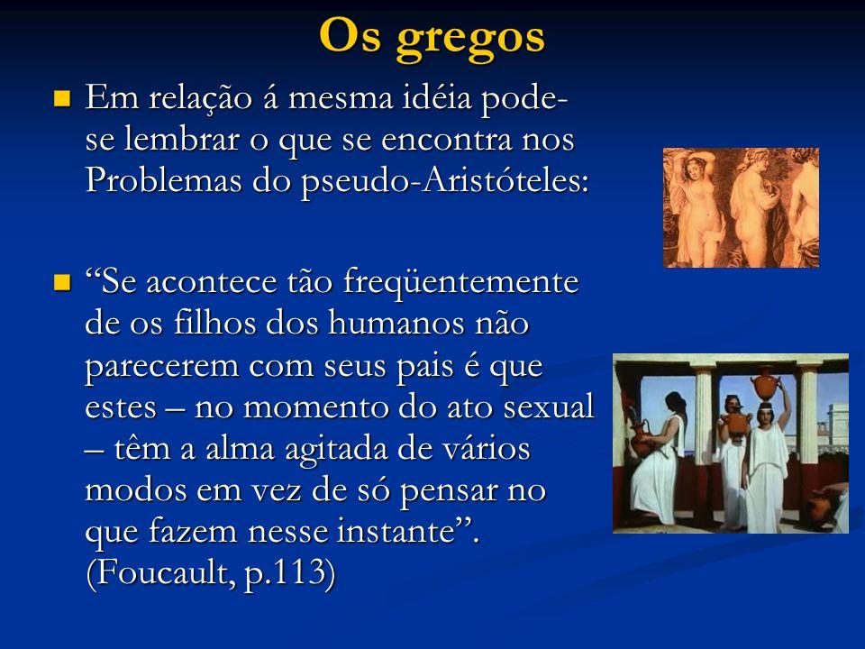 Os gregosEm relação á mesma idéia pode-se lembrar o que se encontra nos Problemas do pseudo-Aristóteles: