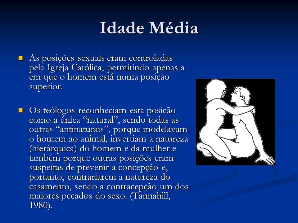 Idade MédiaAs posições sexuais eram controladas pela Igreja Católica, permitindo apenas a em que o homem está numa posição superior.