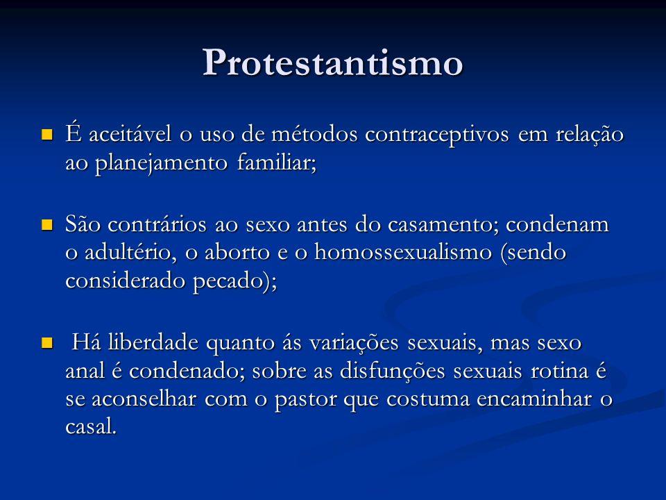 Protestantismo É aceitável o uso de métodos contraceptivos em relação ao planejamento familiar;