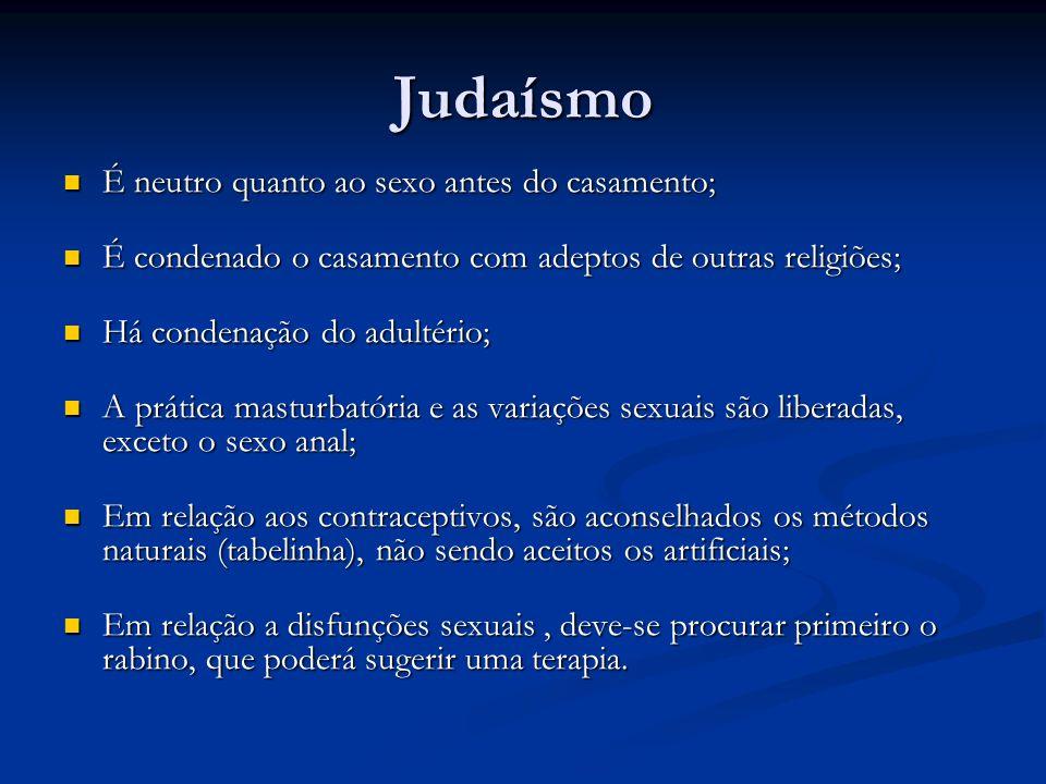 Judaísmo É neutro quanto ao sexo antes do casamento;