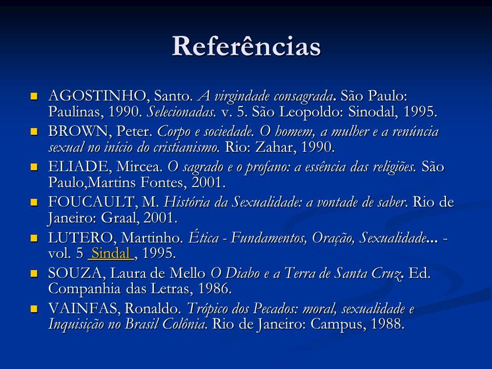 Referências AGOSTINHO, Santo. A virgindade consagrada. São Paulo: Paulinas, 1990. Selecionadas. v. 5. São Leopoldo: Sinodal, 1995.