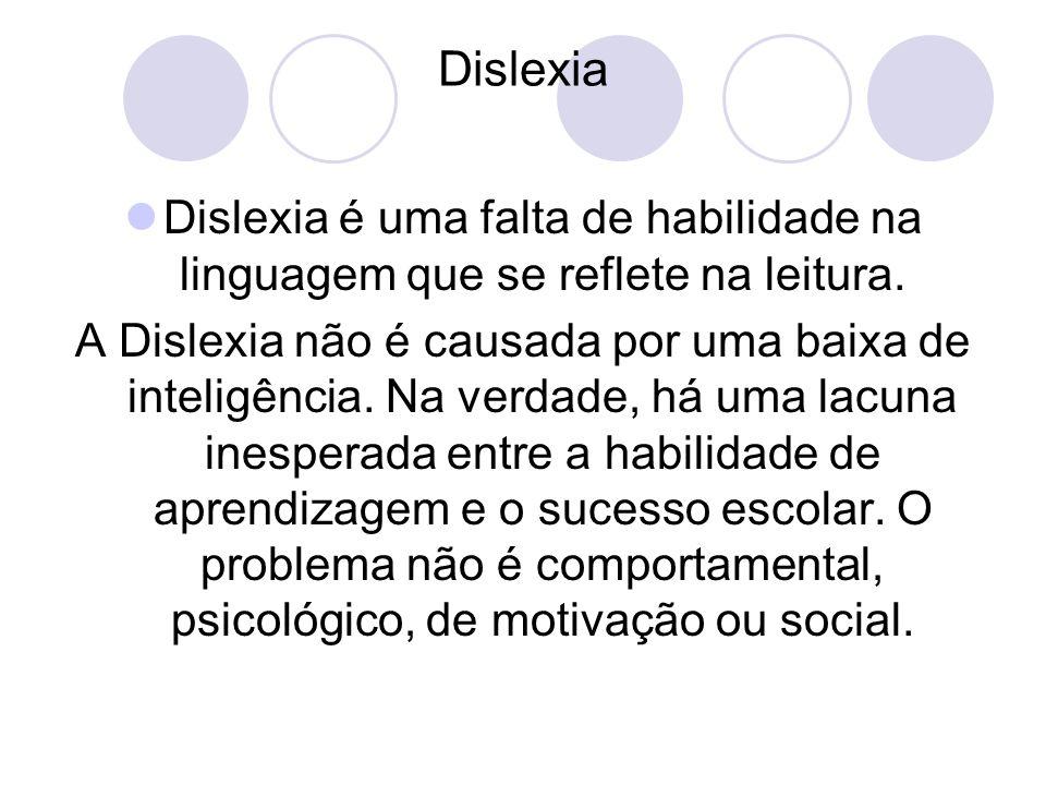 Dislexia Dislexia é uma falta de habilidade na linguagem que se reflete na leitura.