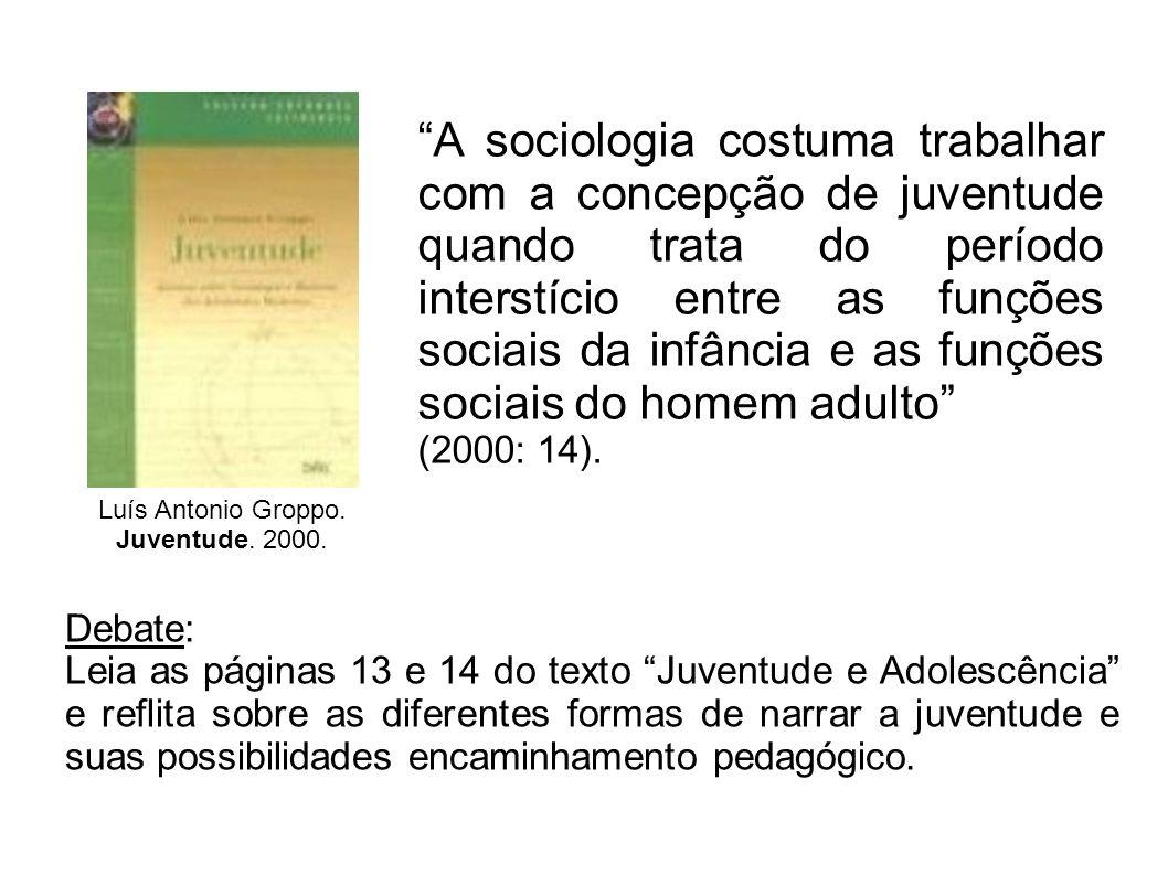 A sociologia costuma trabalhar com a concepção de juventude quando trata do período interstício entre as funções sociais da infância e as funções sociais do homem adulto
