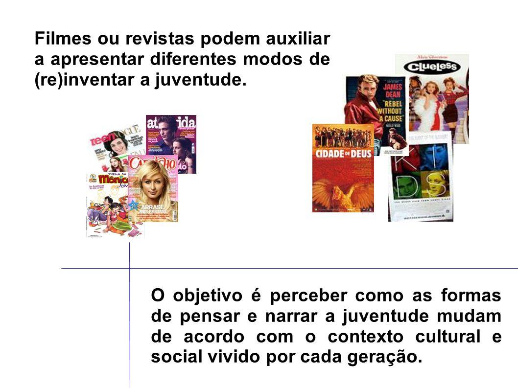 Filmes ou revistas podem auxiliar a apresentar diferentes modos de (re)inventar a juventude.