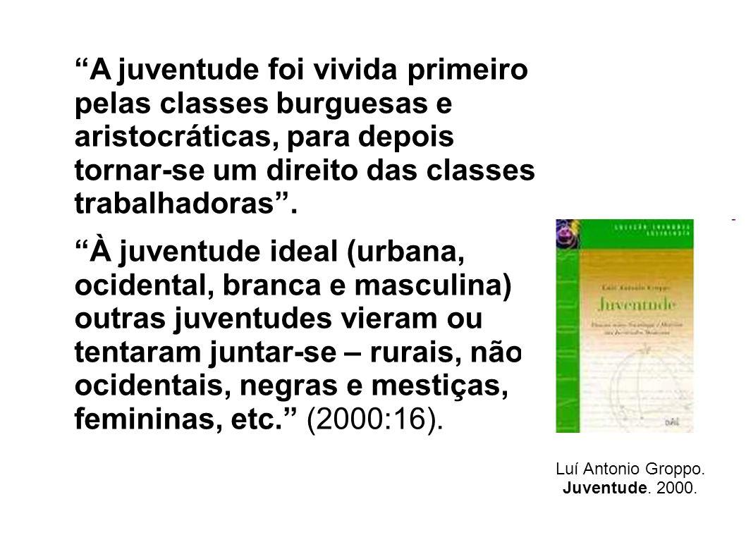 A juventude foi vivida primeiro pelas classes burguesas e aristocráticas, para depois tornar-se um direito das classes trabalhadoras .