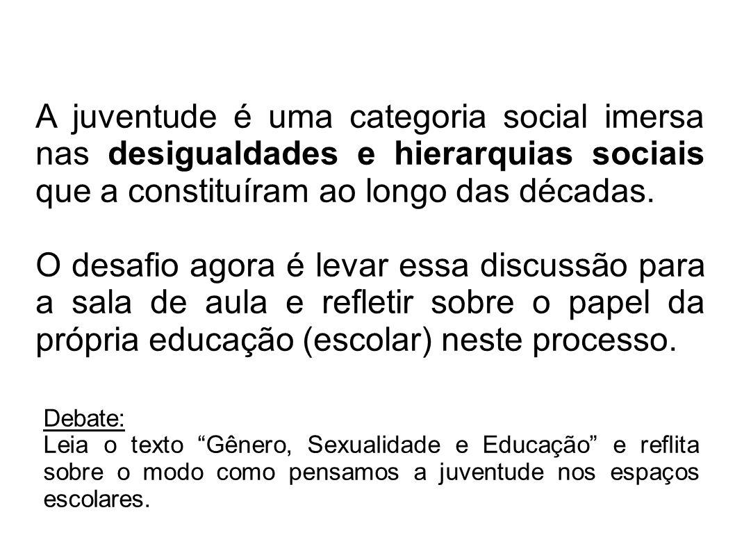A juventude é uma categoria social imersa nas desigualdades e hierarquias sociais que a constituíram ao longo das décadas.