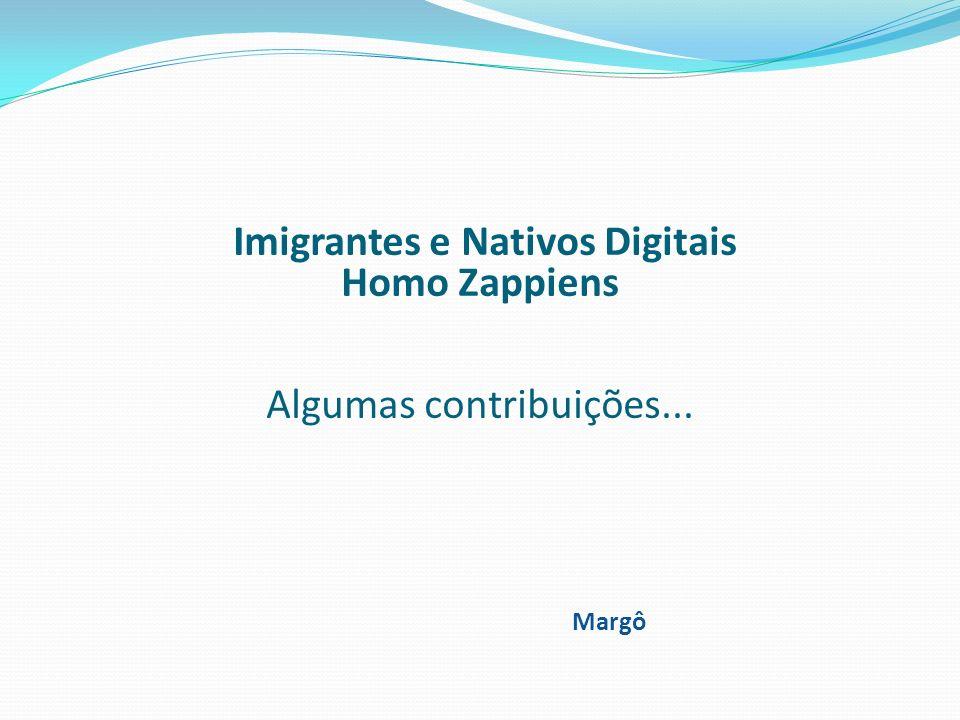 Imigrantes e Nativos Digitais Homo Zappiens Algumas contribuições...