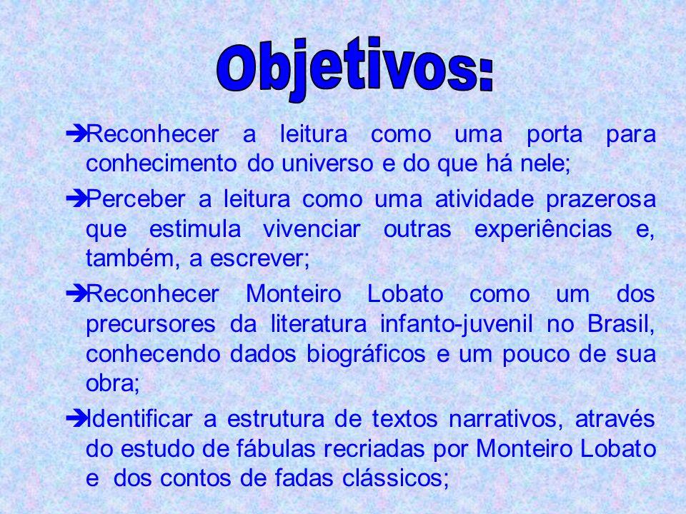 Objetivos: Reconhecer a leitura como uma porta para conhecimento do universo e do que há nele;