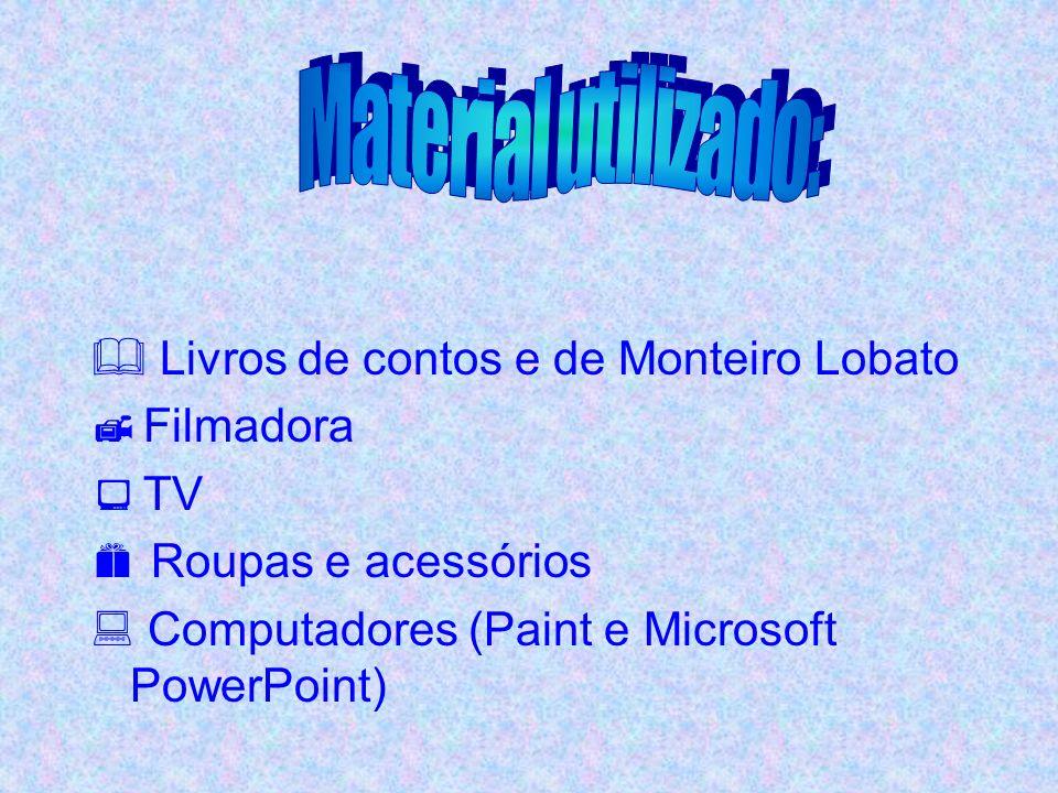 Material utilizado: Livros de contos e de Monteiro Lobato Filmadora TV
