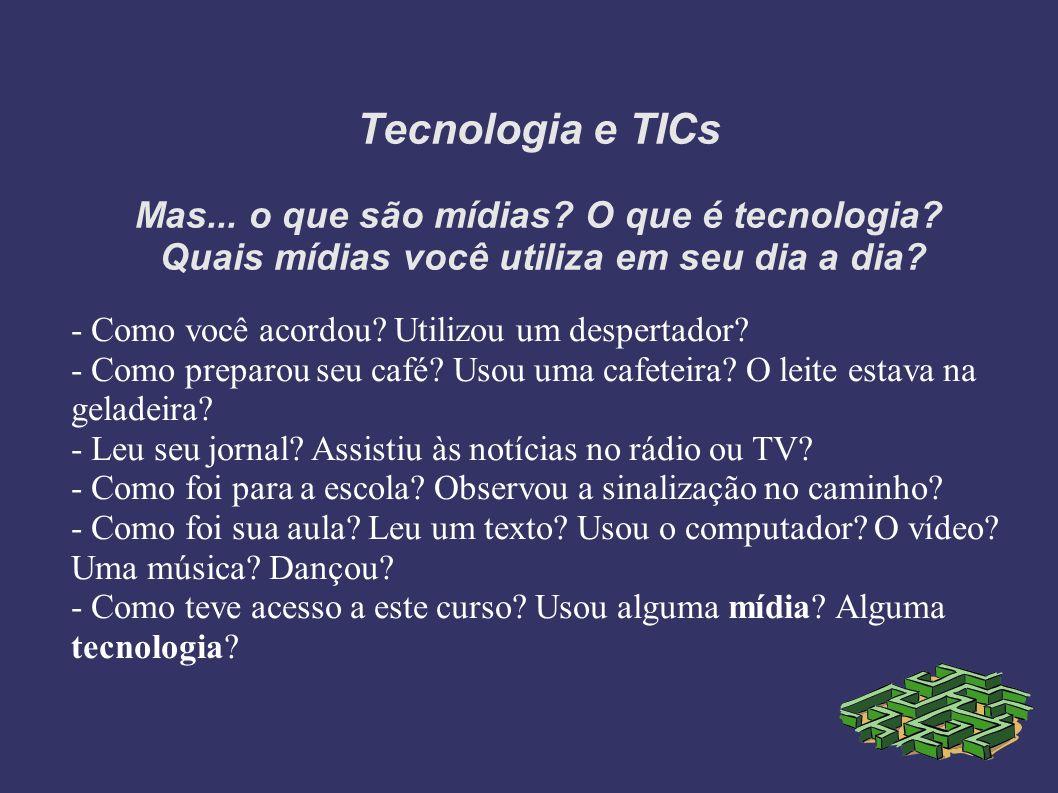 Tecnologia e TICs Mas. o que são mídias. O que é tecnologia