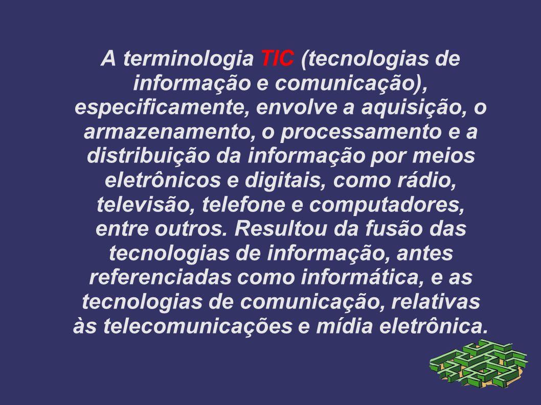 A terminologia TIC (tecnologias de informação e comunicação), especificamente, envolve a aquisição, o armazenamento, o processamento e a distribuição da informação por meios eletrônicos e digitais, como rádio, televisão, telefone e computadores, entre outros.