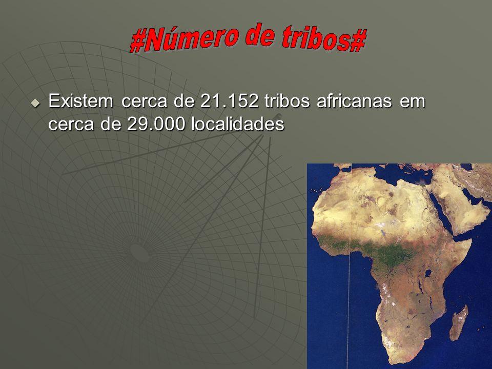 #Número de tribos# Existem cerca de 21.152 tribos africanas em cerca de 29.000 localidades