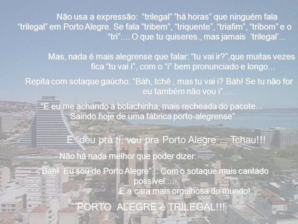 E deu prá ti, vou pra Porto Alegre ... Tchau!!!