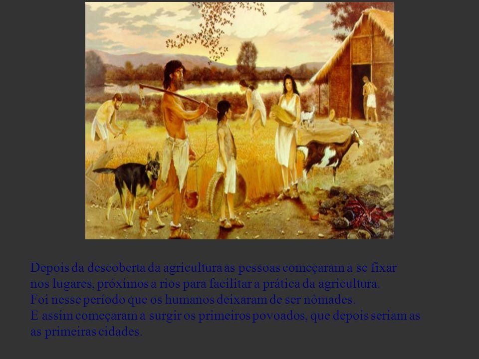 nos lugares, próximos a rios para facilitar a prática da agricultura.