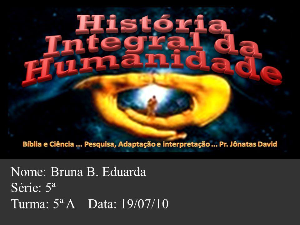 Nome: Bruna B. Eduarda Série: 5ª Turma: 5ª A Data: 19/07/10