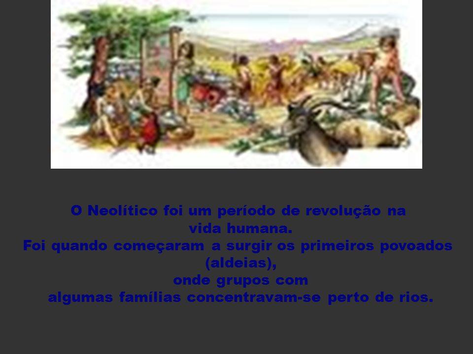 Foi quando começaram a surgir os primeiros povoados (aldeias),