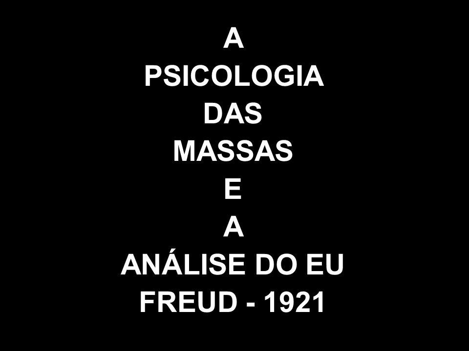 A PSICOLOGIA DAS MASSAS E ANÁLISE DO EU FREUD - 1921
