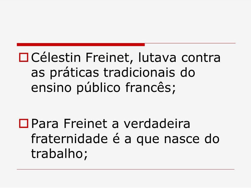 Célestin Freinet, lutava contra as práticas tradicionais do ensino público francês;
