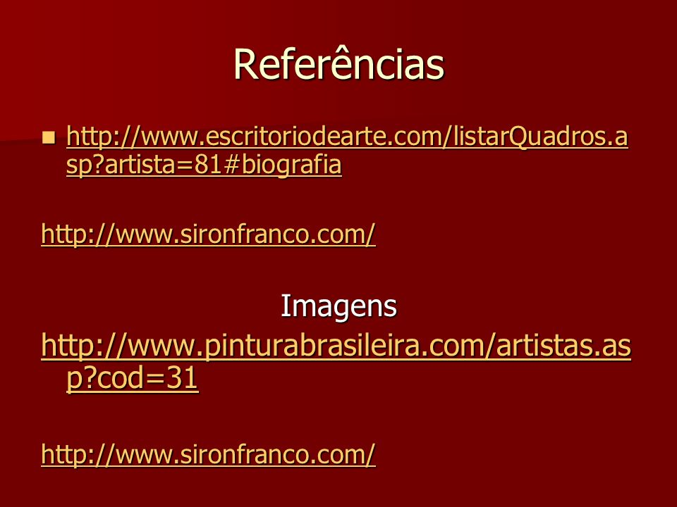 Referências http://www.escritoriodearte.com/listarQuadros.asp artista=81#biografia. http://www.sironfranco.com/