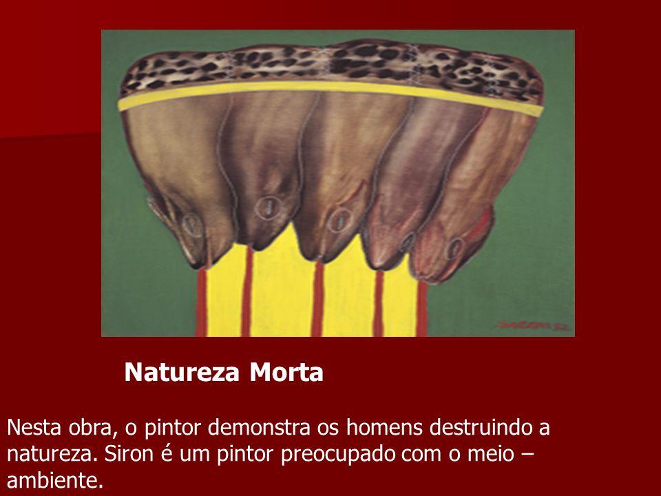 Natureza MortaNesta obra, o pintor demonstra os homens destruindo a natureza.