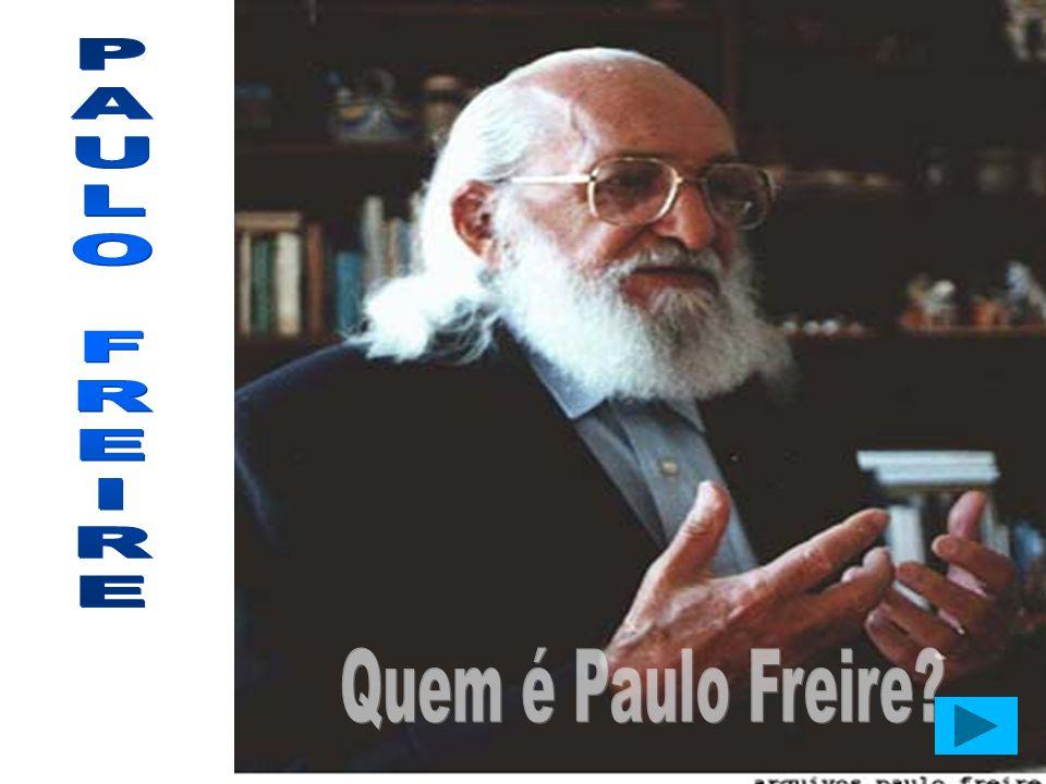 P A U L O F R E I Quem é Paulo Freire