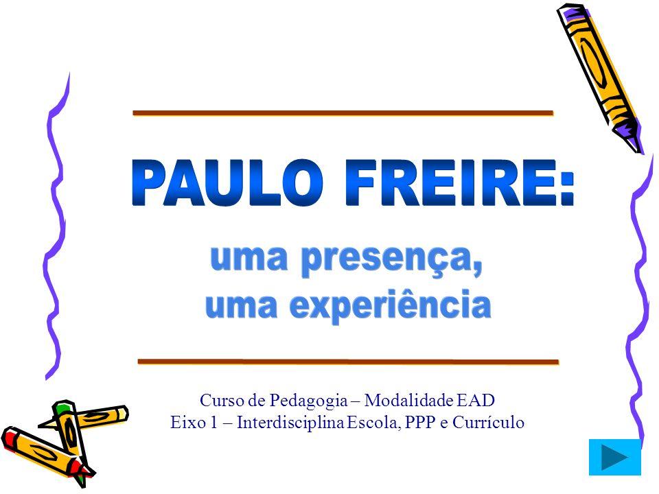 PAULO FREIRE: uma presença, uma experiência