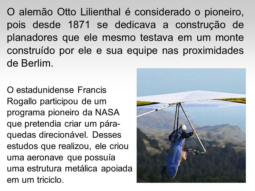 O alemão Otto Lilienthal é considerado o pioneiro, pois desde 1871 se dedicava a construção de planadores que ele mesmo testava em um monte construído por ele e sua equipe nas proximidades de Berlim.