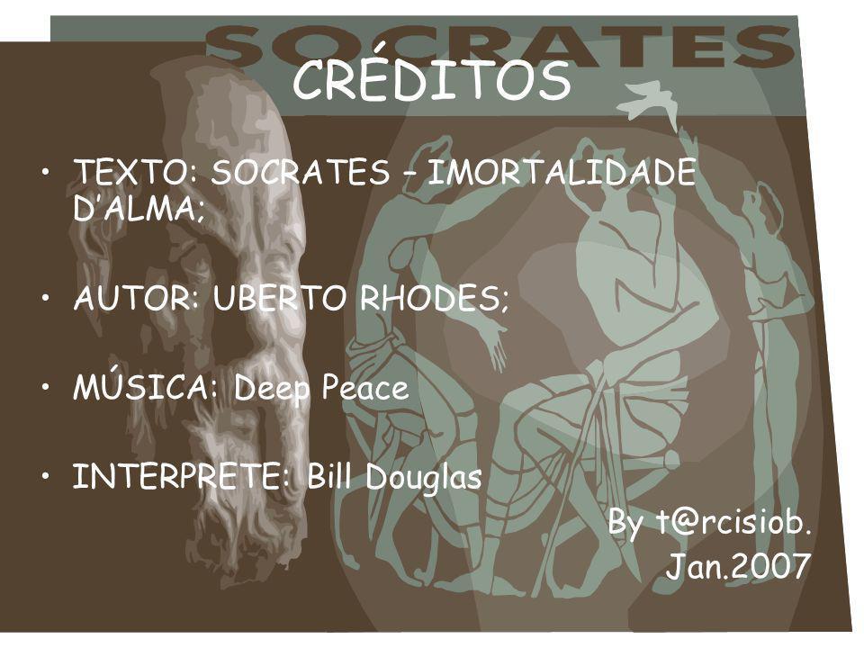 CRÉDITOS TEXTO: SOCRATES – IMORTALIDADE D'ALMA; AUTOR: UBERTO RHODES;