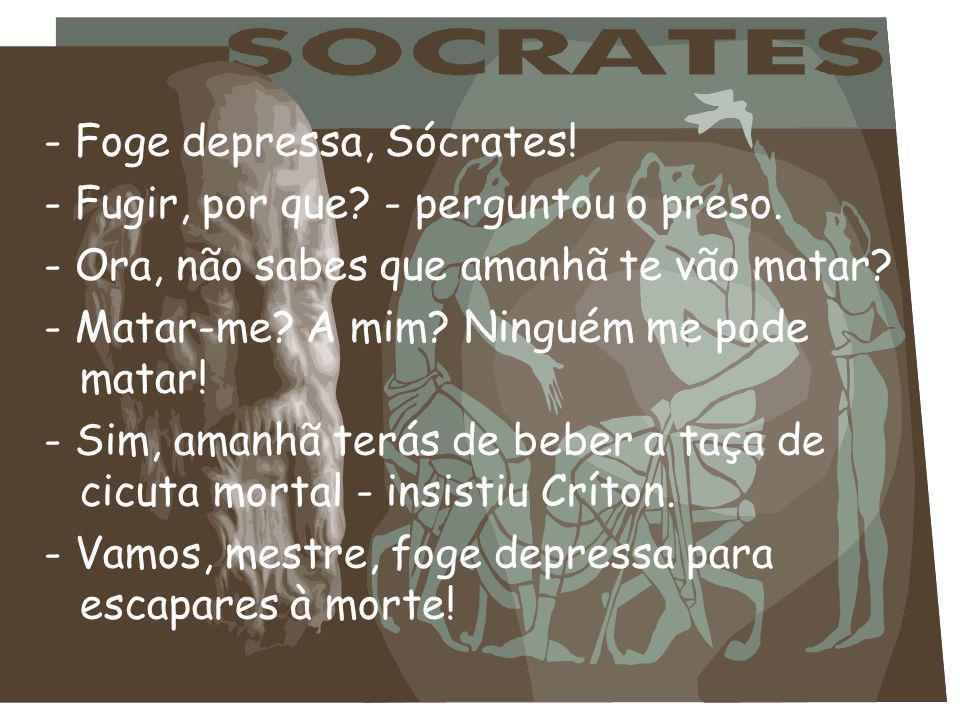 - Foge depressa, Sócrates!