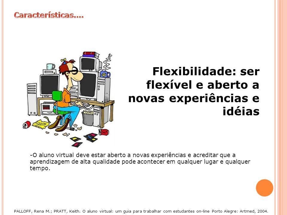Flexibilidade: ser flexível e aberto a novas experiências e idéias