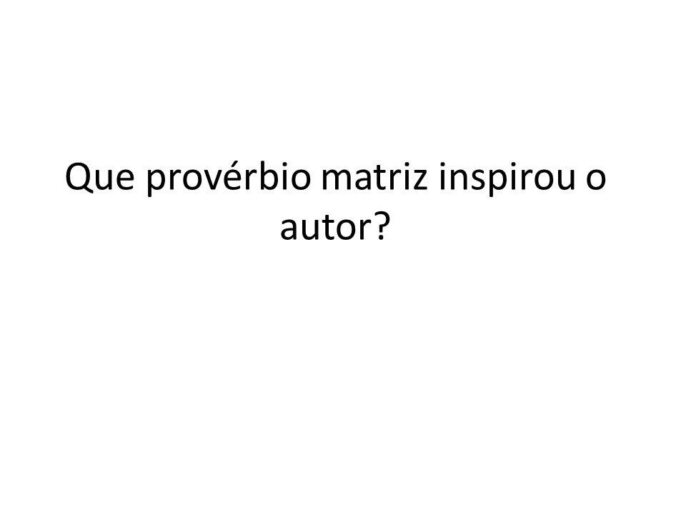 Que provérbio matriz inspirou o autor
