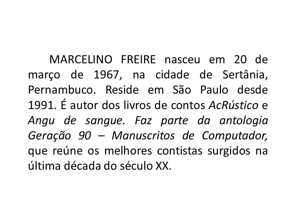 MARCELINO FREIRE nasceu em 20 de março de 1967, na cidade de Sertânia, Pernambuco.