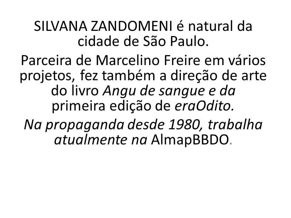 SILVANA ZANDOMENI é natural da cidade de São Paulo.
