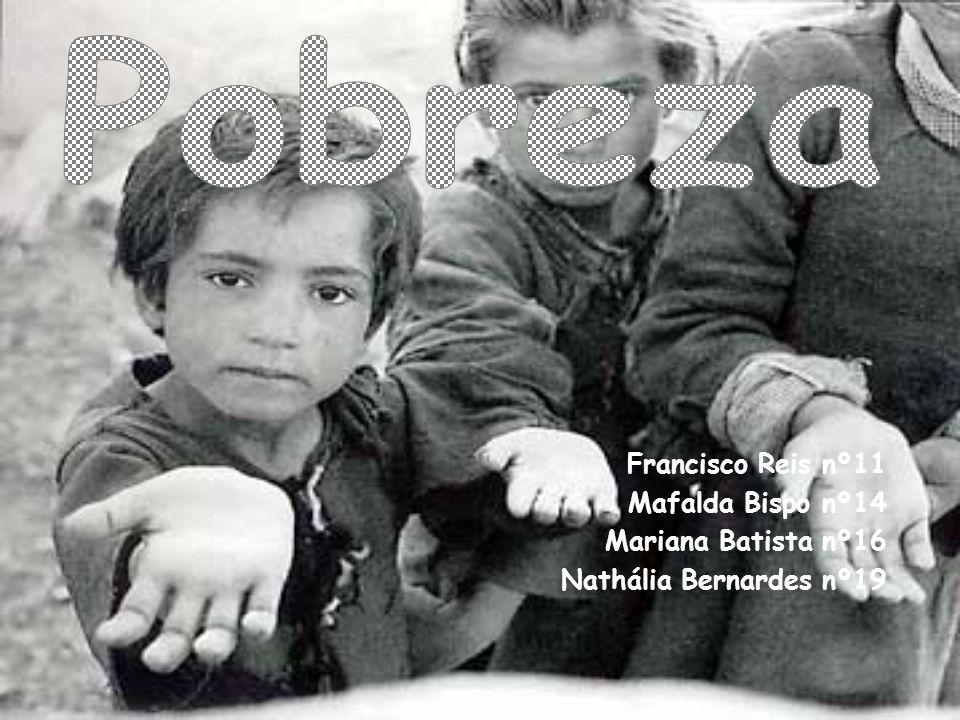 Pobreza Francisco Reis nº11 Mafalda Bispo nº14 Mariana Batista nº16