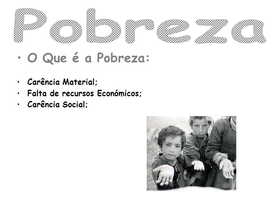 Pobreza O Que é a Pobreza: Carência Material;