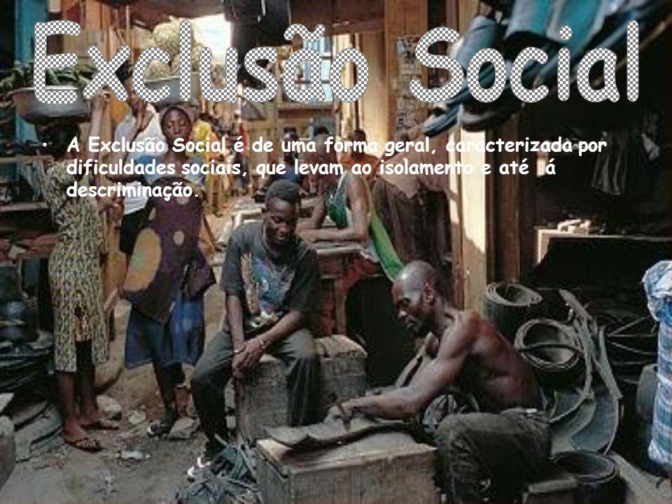 Exclusão Social A Exclusão Social é de uma forma geral, caracterizada por dificuldades sociais, que levam ao isolamento e até á descriminação.