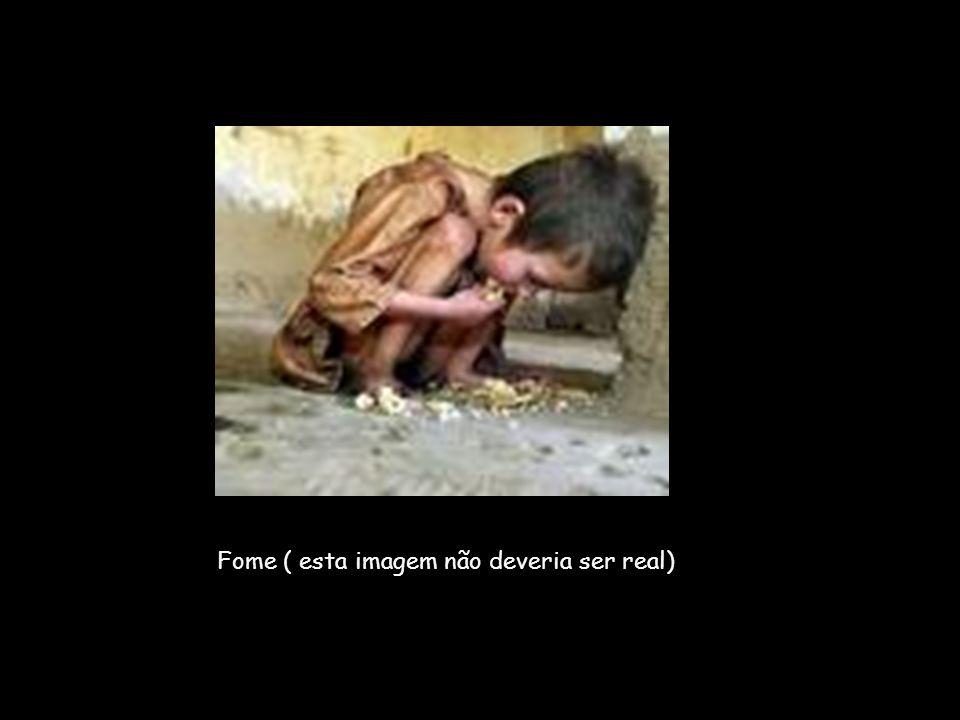 Fome ( esta imagem não deveria ser real)