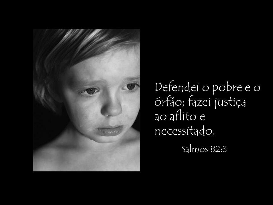 Defendei o pobre e o órfão; fazei justiça ao aflito e necessitado.
