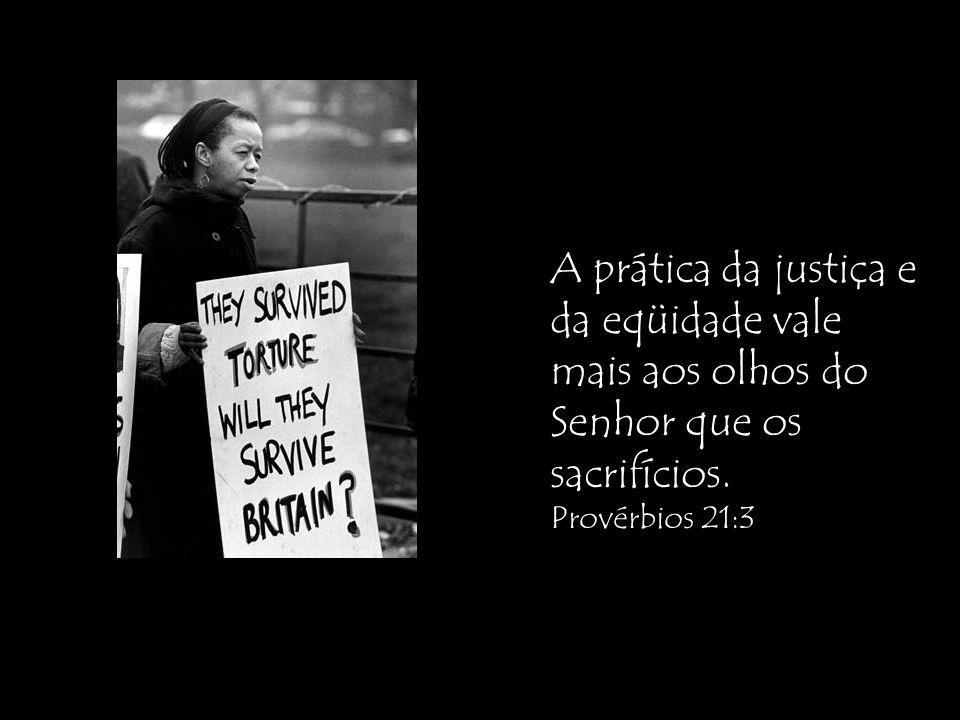 A prática da justiça e da eqüidade vale mais aos olhos do Senhor que os sacrifícios.