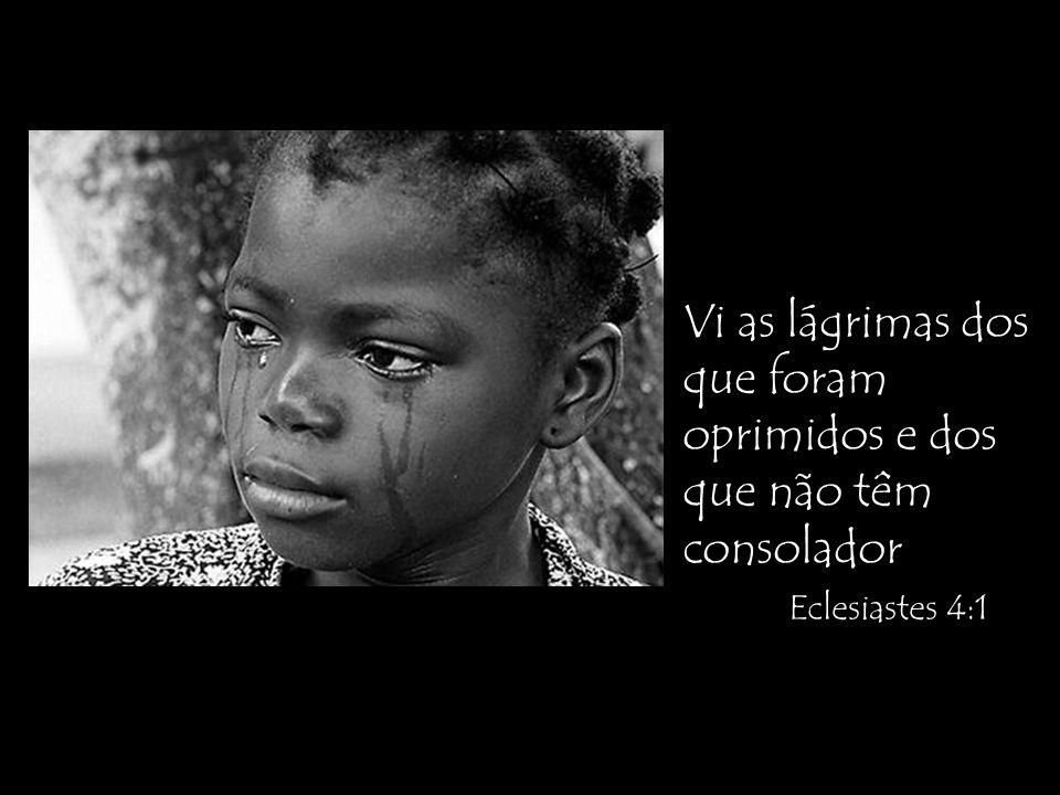Vi as lágrimas dos que foram oprimidos e dos que não têm consolador