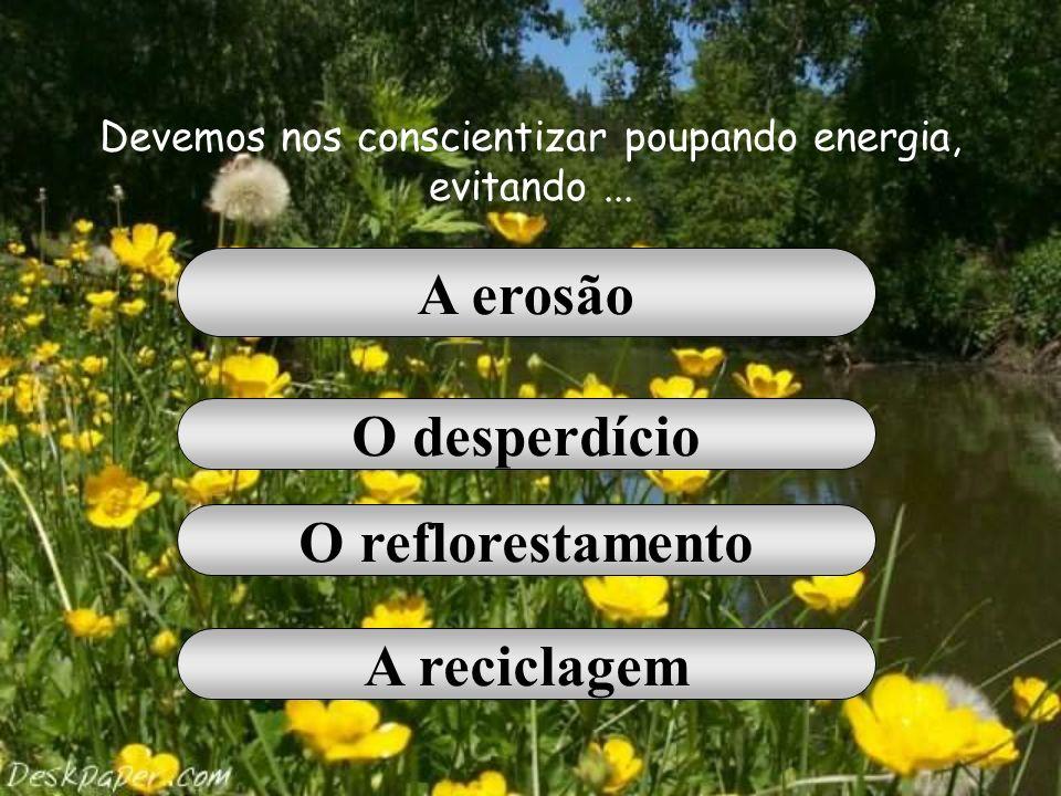 Devemos nos conscientizar poupando energia, evitando ...