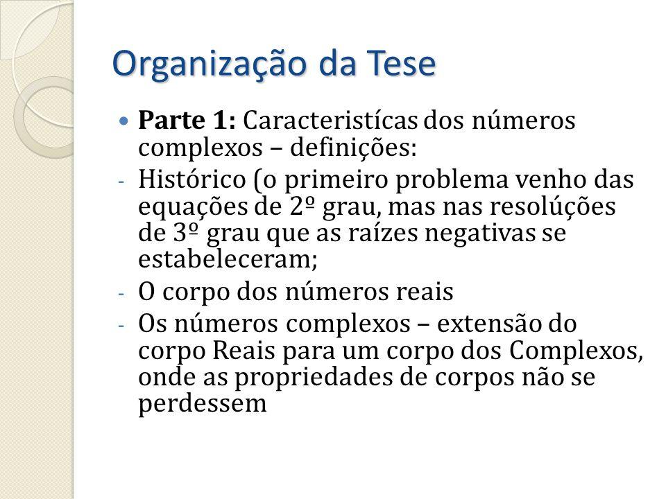 Organização da Tese Parte 1: Caracteristícas dos números complexos – definições: