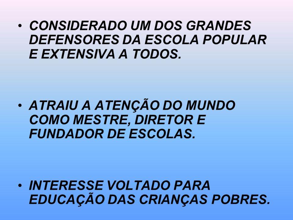 CONSIDERADO UM DOS GRANDES DEFENSORES DA ESCOLA POPULAR E EXTENSIVA A TODOS.