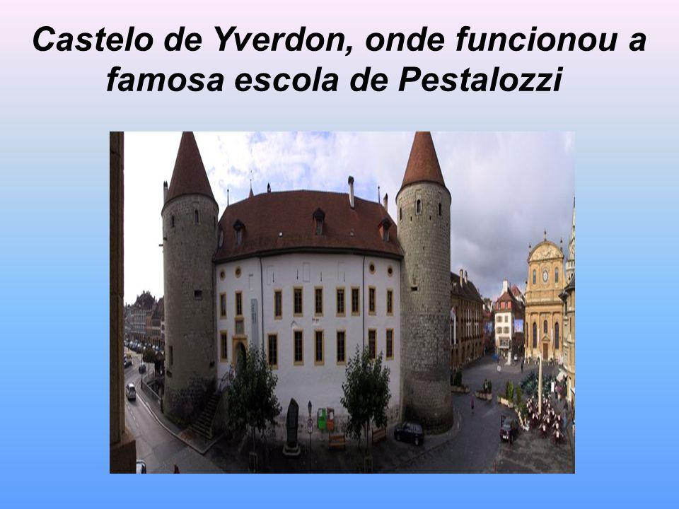 Castelo de Yverdon, onde funcionou a famosa escola de Pestalozzi