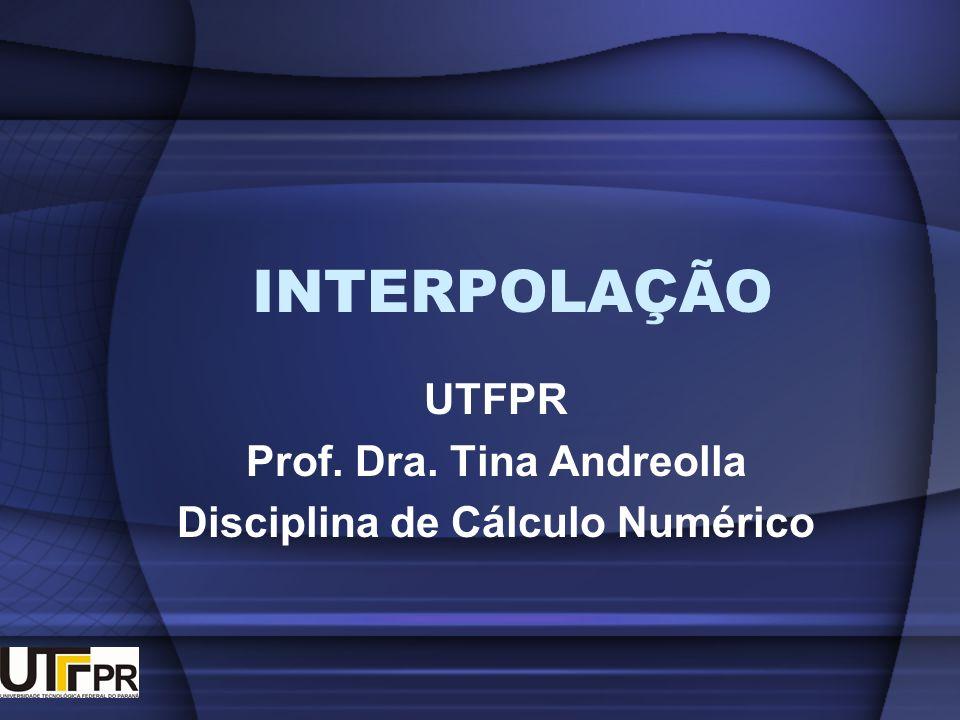 UTFPR Prof. Dra. Tina Andreolla Disciplina de Cálculo Numérico