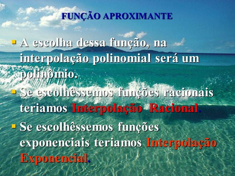 A escolha dessa função, na interpolação polinomial será um polinômio.